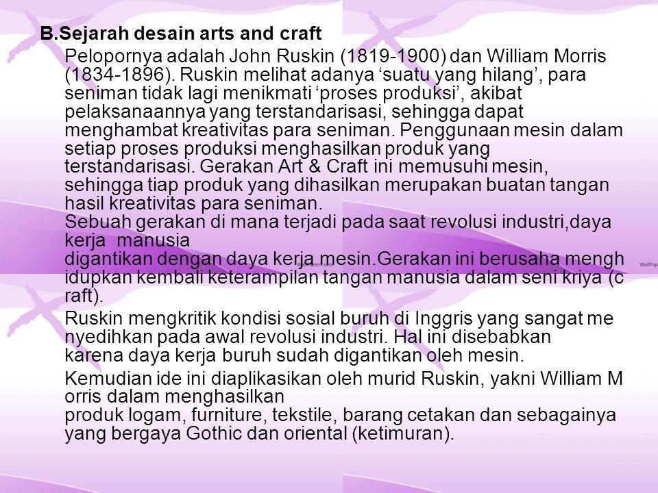 B.Sejarah desain arts and craft Pelopornya adalah John Ruskin (1819-1900) dan William Morris (1834-1896).