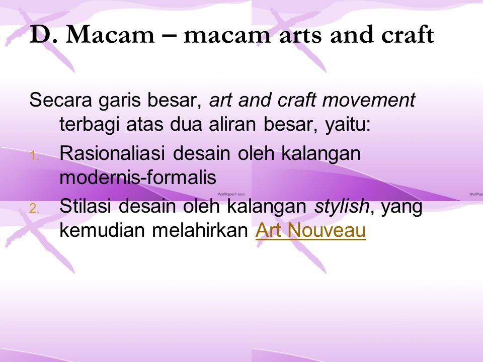 D. Macam – macam arts and craft Secara garis besar, art and craft movement terbagi atas dua aliran besar, yaitu: 1. Rasionaliasi desain oleh kalangan