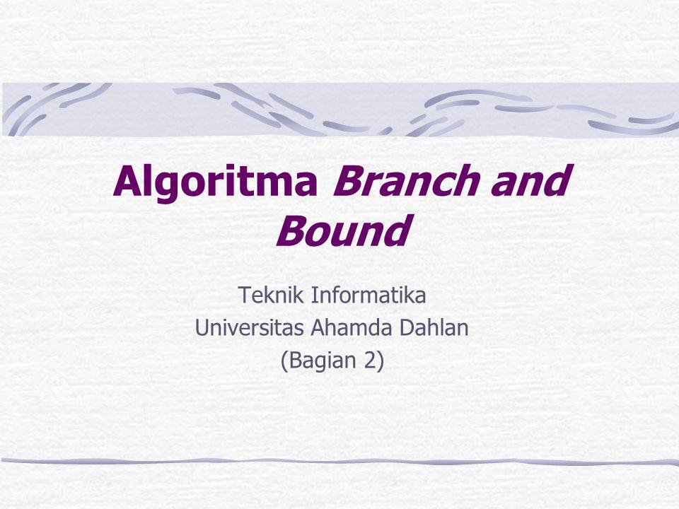 Algoritma Branch and Bound Teknik Informatika Universitas Ahamda Dahlan (Bagian 2)