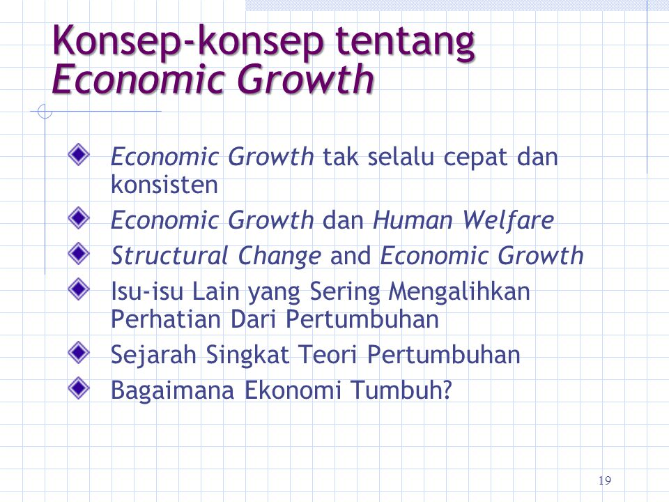 19 Konsep-konsep tentang Economic Growth Economic Growth tak selalu cepat dan konsisten Economic Growth dan Human Welfare Structural Change and Econom