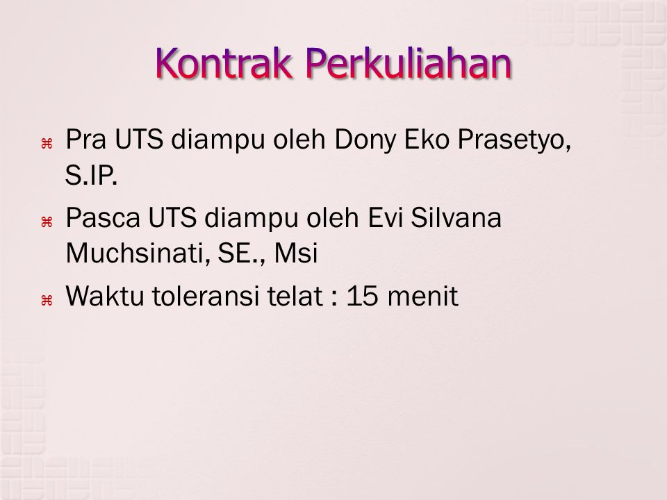  Pra UTS diampu oleh Dony Eko Prasetyo, S.IP.  Pasca UTS diampu oleh Evi Silvana Muchsinati, SE., Msi  Waktu toleransi telat : 15 menit