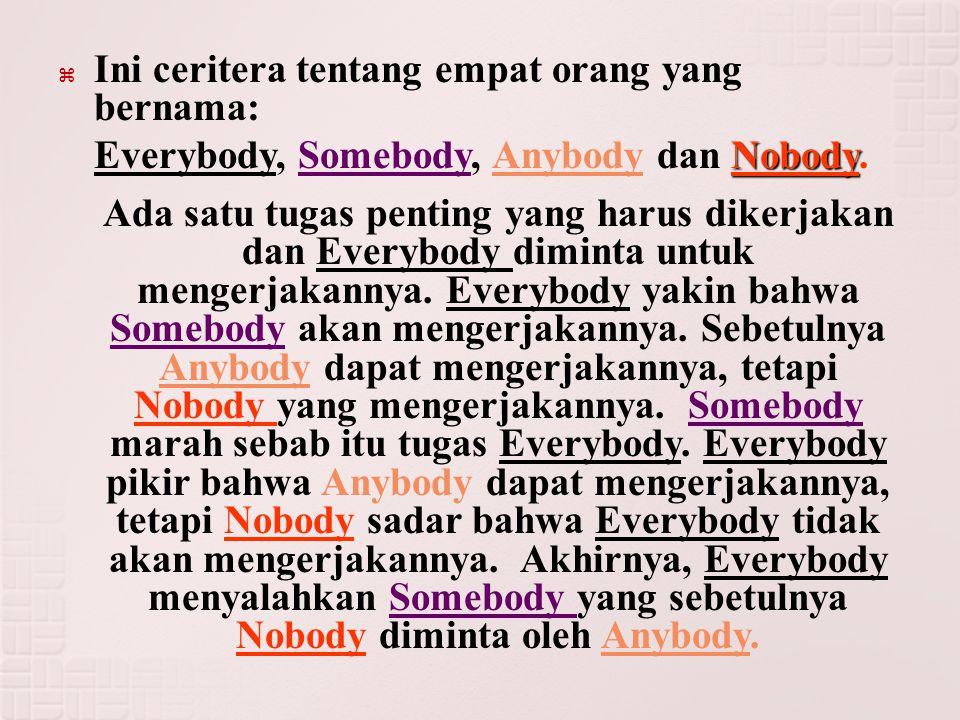  Ini ceritera tentang empat orang yang bernama: Nobody Everybody, Somebody, Anybody dan Nobody. Ada satu tugas penting yang harus dikerjakan dan Ever
