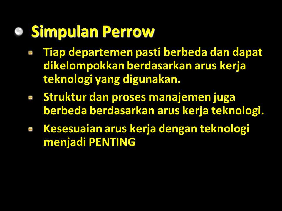 Simpulan Perrow Tiap departemen pasti berbeda dan dapat dikelompokkan berdasarkan arus kerja teknologi yang digunakan.