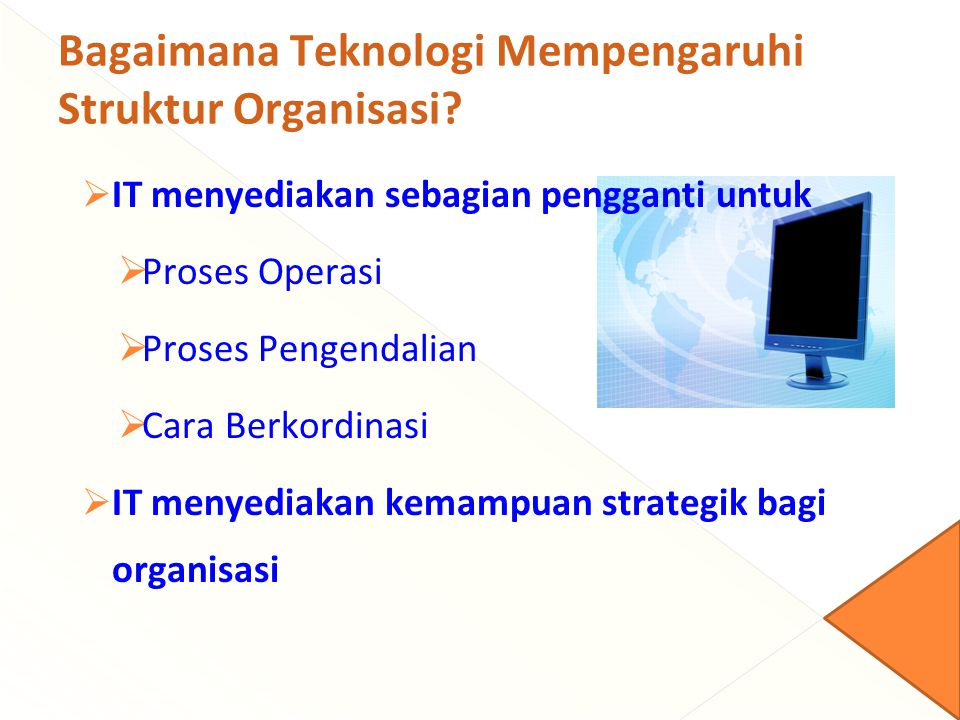 Teknologi dan Struktur Organisasi menurut Perrow Cell Technology FormalisationCentralisation Span of Control Coordination and Control RoutineHighHighWide Planning and rigid rules EngineeringLowHighModerate Reports and meetings CraftModerateLow Moderate- wide Training and meetings Non-routineLowLow Moderate- narrow Group norms and group meetings