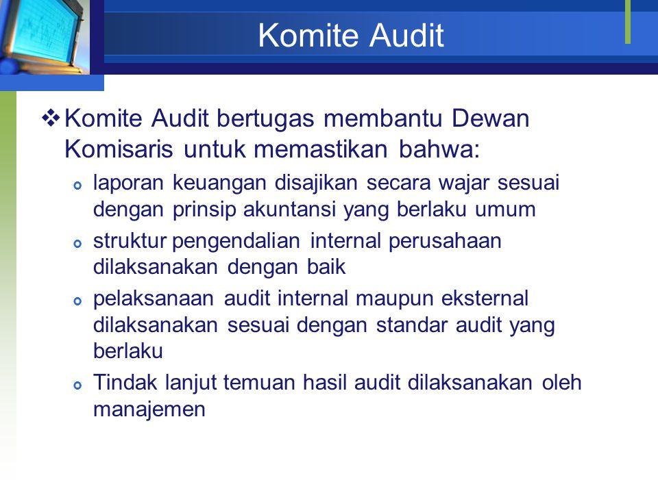 Komite Audit  Komite Audit bertugas membantu Dewan Komisaris untuk memastikan bahwa:  laporan keuangan disajikan secara wajar sesuai dengan prinsip akuntansi yang berlaku umum  struktur pengendalian internal perusahaan dilaksanakan dengan baik  pelaksanaan audit internal maupun eksternal dilaksanakan sesuai dengan standar audit yang berlaku  Tindak lanjut temuan hasil audit dilaksanakan oleh manajemen