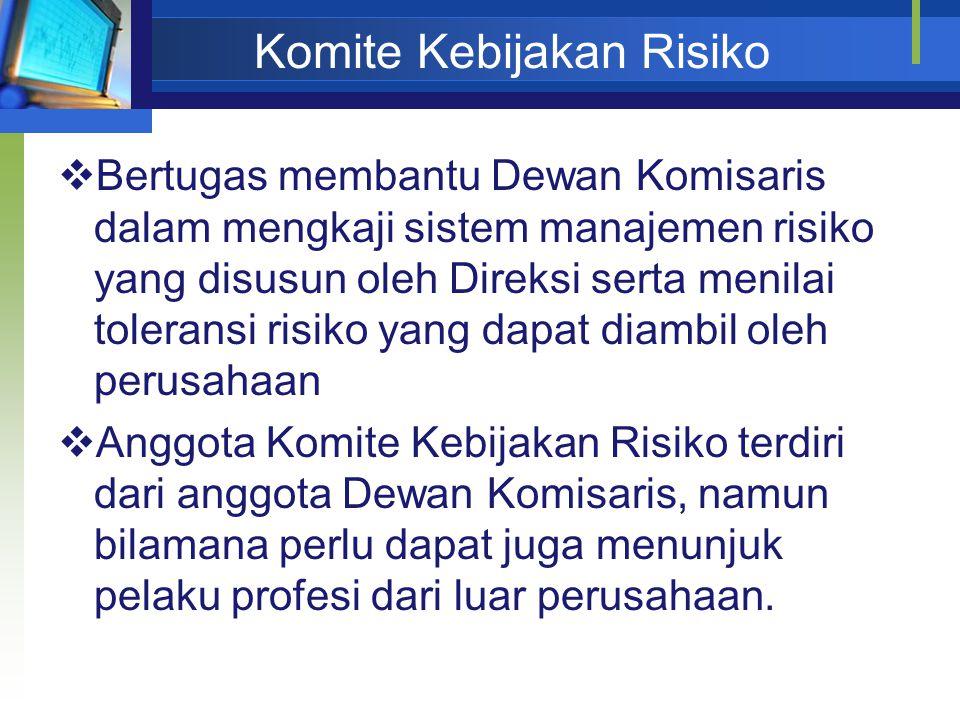 Komite Kebijakan Risiko  Bertugas membantu Dewan Komisaris dalam mengkaji sistem manajemen risiko yang disusun oleh Direksi serta menilai toleransi r