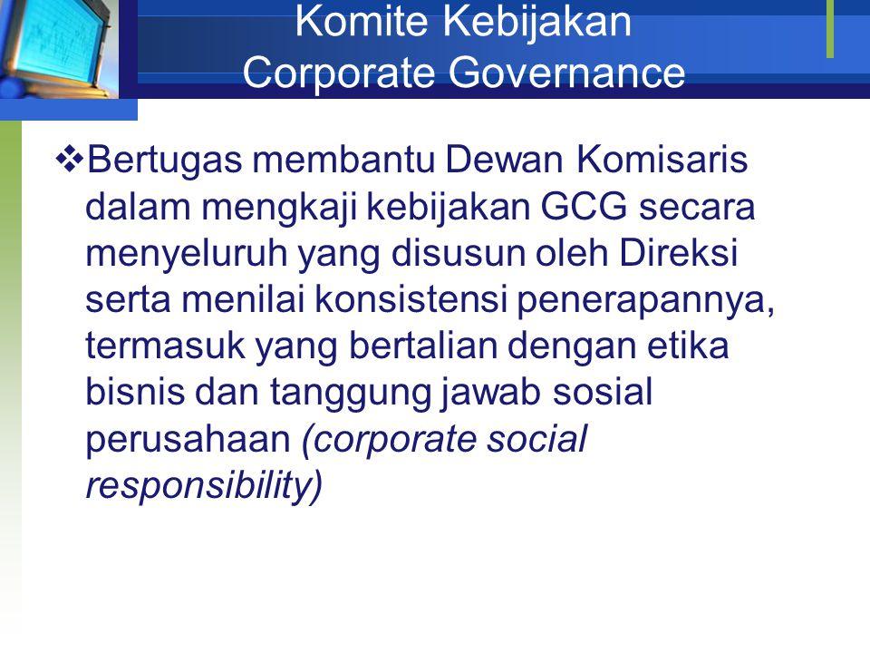 Komite Kebijakan Corporate Governance  Bertugas membantu Dewan Komisaris dalam mengkaji kebijakan GCG secara menyeluruh yang disusun oleh Direksi serta menilai konsistensi penerapannya, termasuk yang bertalian dengan etika bisnis dan tanggung jawab sosial perusahaan (corporate social responsibility)
