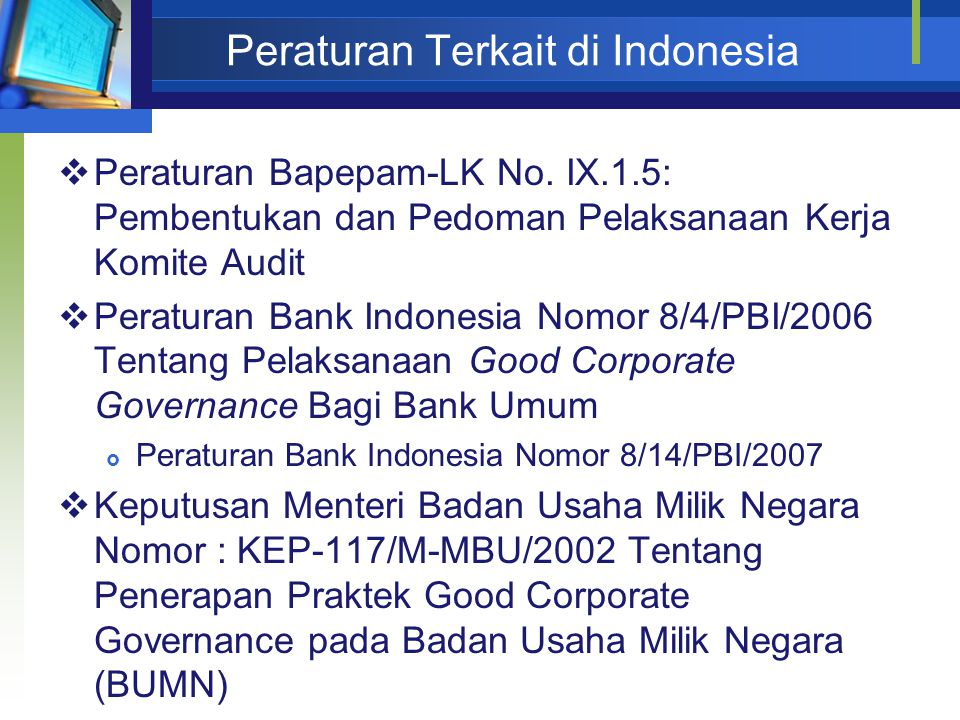 Peraturan Terkait di Indonesia  Peraturan Bapepam-LK No. IX.1.5: Pembentukan dan Pedoman Pelaksanaan Kerja Komite Audit  Peraturan Bank Indonesia No