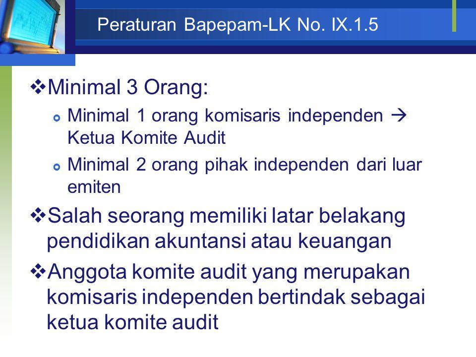 Peraturan Bapepam-LK No. IX.1.5  Minimal 3 Orang:  Minimal 1 orang komisaris independen  Ketua Komite Audit  Minimal 2 orang pihak independen dari