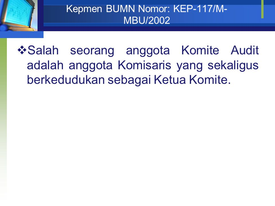 Kepmen BUMN Nomor: KEP-117/M- MBU/2002  Salah seorang anggota Komite Audit adalah anggota Komisaris yang sekaligus berkedudukan sebagai Ketua Komite.