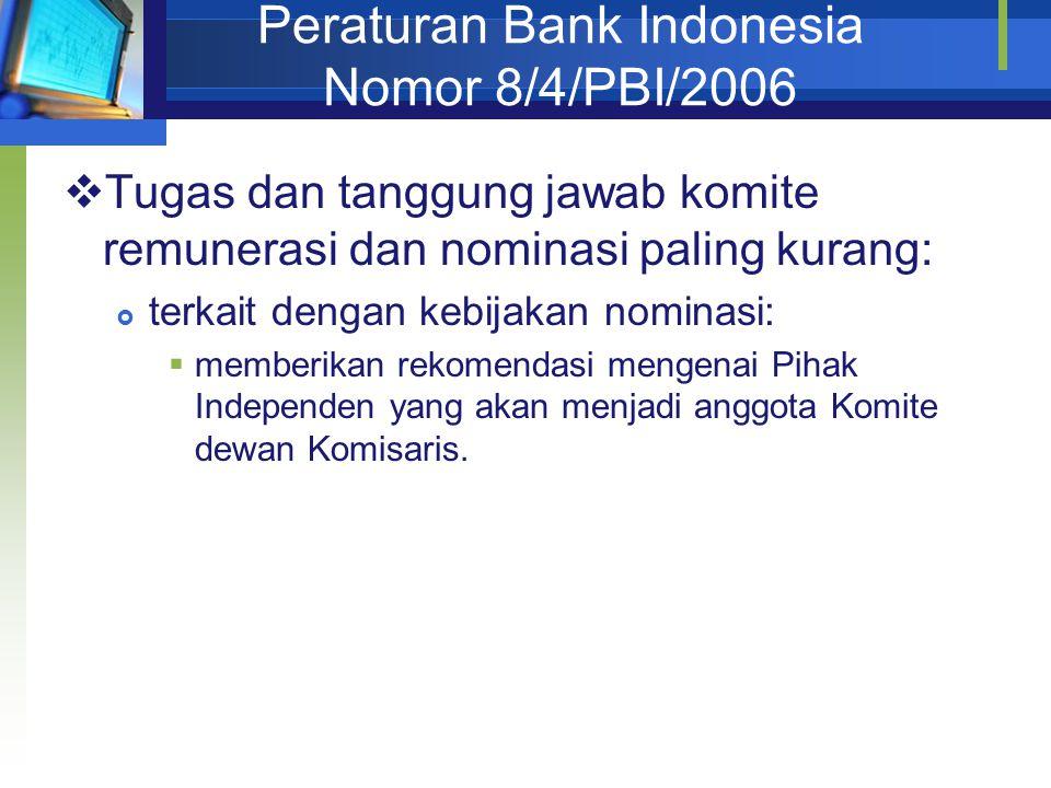 Peraturan Bank Indonesia Nomor 8/4/PBI/2006  Tugas dan tanggung jawab komite remunerasi dan nominasi paling kurang:  terkait dengan kebijakan nominasi:  memberikan rekomendasi mengenai Pihak Independen yang akan menjadi anggota Komite dewan Komisaris.