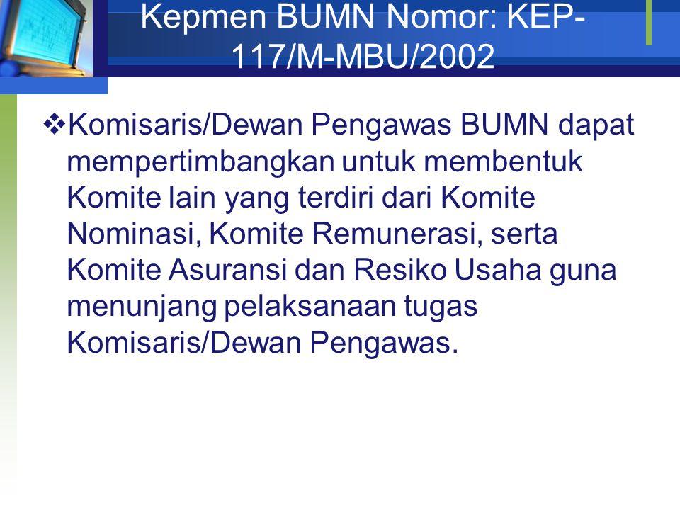 Kepmen BUMN Nomor: KEP- 117/M-MBU/2002  Komisaris/Dewan Pengawas BUMN dapat mempertimbangkan untuk membentuk Komite lain yang terdiri dari Komite Nom