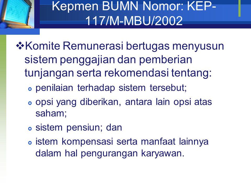 Kepmen BUMN Nomor: KEP- 117/M-MBU/2002  Komite Remunerasi bertugas menyusun sistem penggajian dan pemberian tunjangan serta rekomendasi tentang:  pe