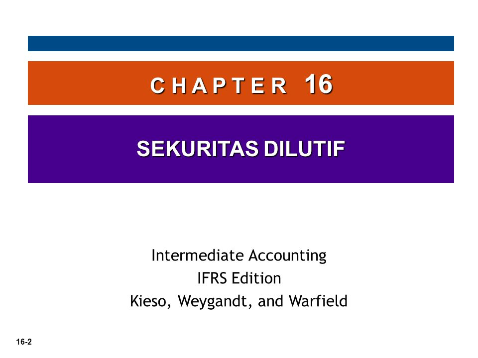 16-2 C H A P T E R 16 SEKURITAS DILUTIF Intermediate Accounting IFRS Edition Kieso, Weygandt, and Warfield