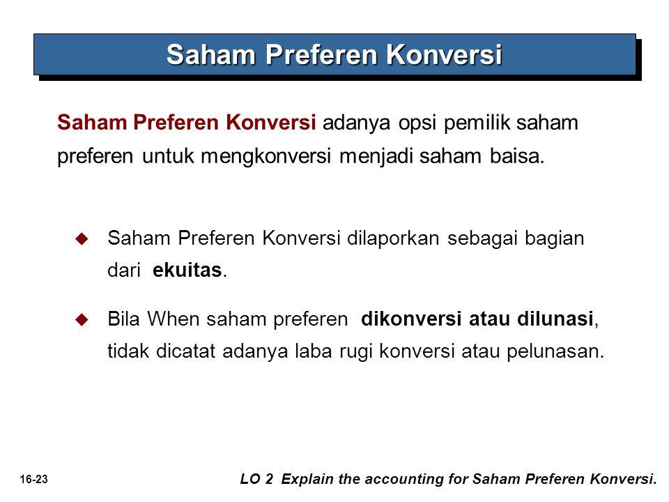 16-23   Saham Preferen Konversi dilaporkan sebagai bagian dari ekuitas.   Bila When saham preferen dikonversi atau dilunasi, tidak dicatat adanya