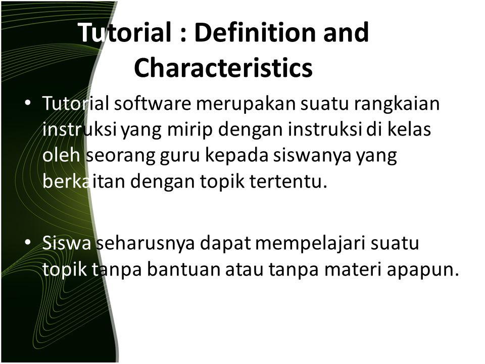 Tutorial : Definition and Characteristics Tutorial software merupakan suatu rangkaian instruksi yang mirip dengan instruksi di kelas oleh seorang guru