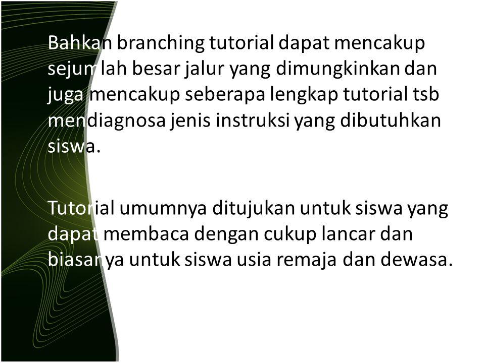 Bahkan branching tutorial dapat mencakup sejumlah besar jalur yang dimungkinkan dan juga mencakup seberapa lengkap tutorial tsb mendiagnosa jenis inst