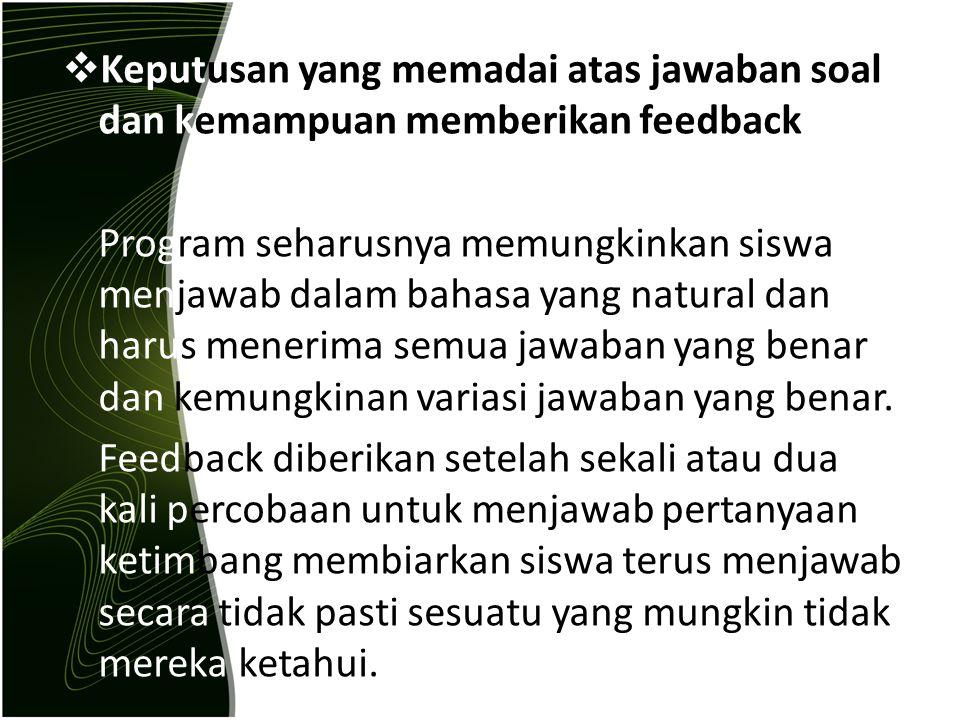  Keputusan yang memadai atas jawaban soal dan kemampuan memberikan feedback Program seharusnya memungkinkan siswa menjawab dalam bahasa yang natural
