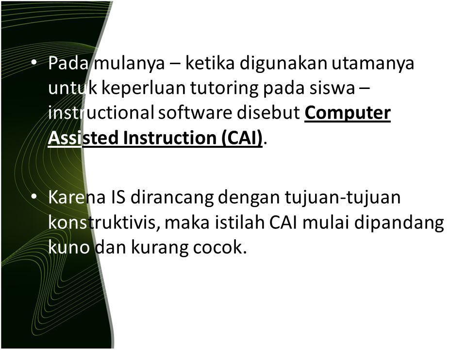 Pada mulanya – ketika digunakan utamanya untuk keperluan tutoring pada siswa – instructional software disebut Computer Assisted Instruction (CAI). Kar