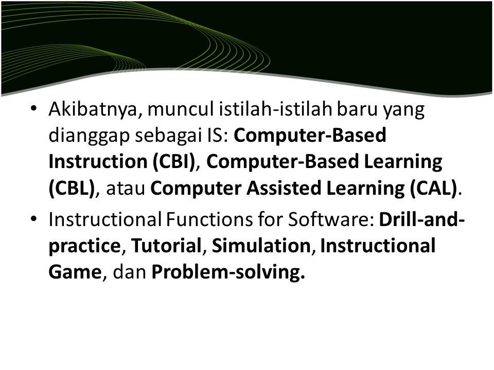 Akibatnya, muncul istilah-istilah baru yang dianggap sebagai IS: Computer-Based Instruction (CBI), Computer-Based Learning (CBL), atau Computer Assist