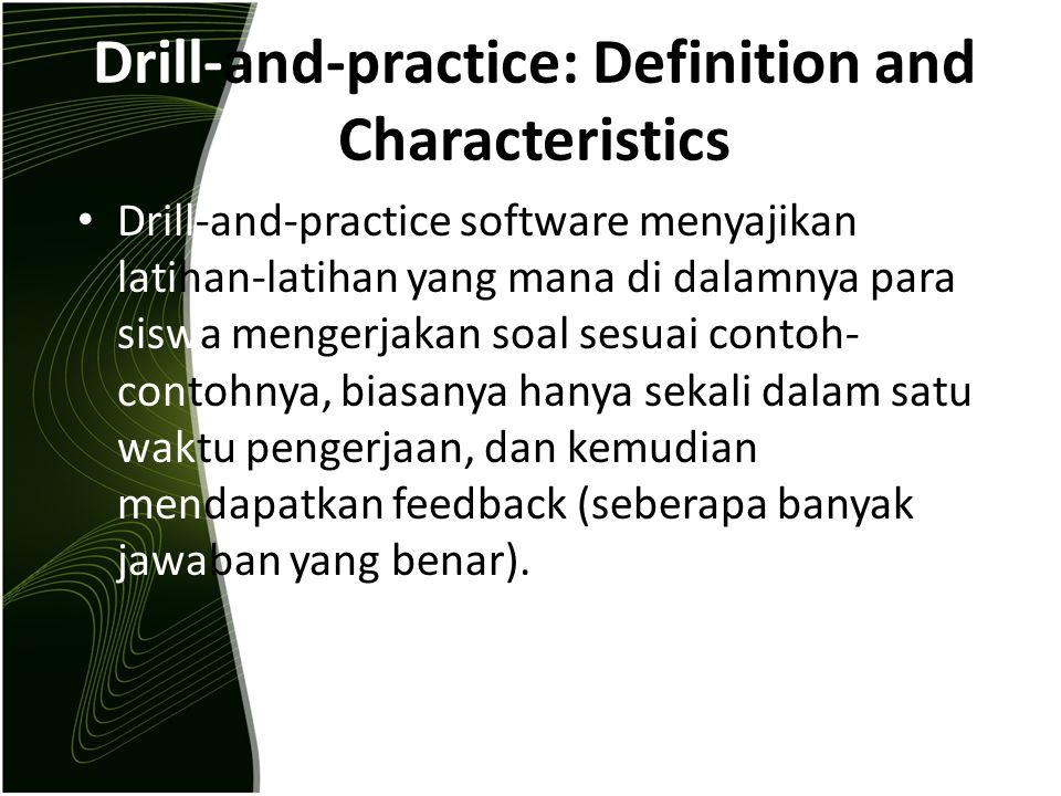 Drill-and-practice: Definition and Characteristics Drill-and-practice software menyajikan latihan-latihan yang mana di dalamnya para siswa mengerjakan