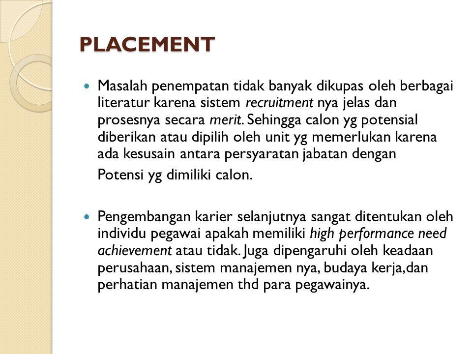 PLACEMENT Masalah penempatan tidak banyak dikupas oleh berbagai literatur karena sistem recruitment nya jelas dan prosesnya secara merit. Sehingga cal
