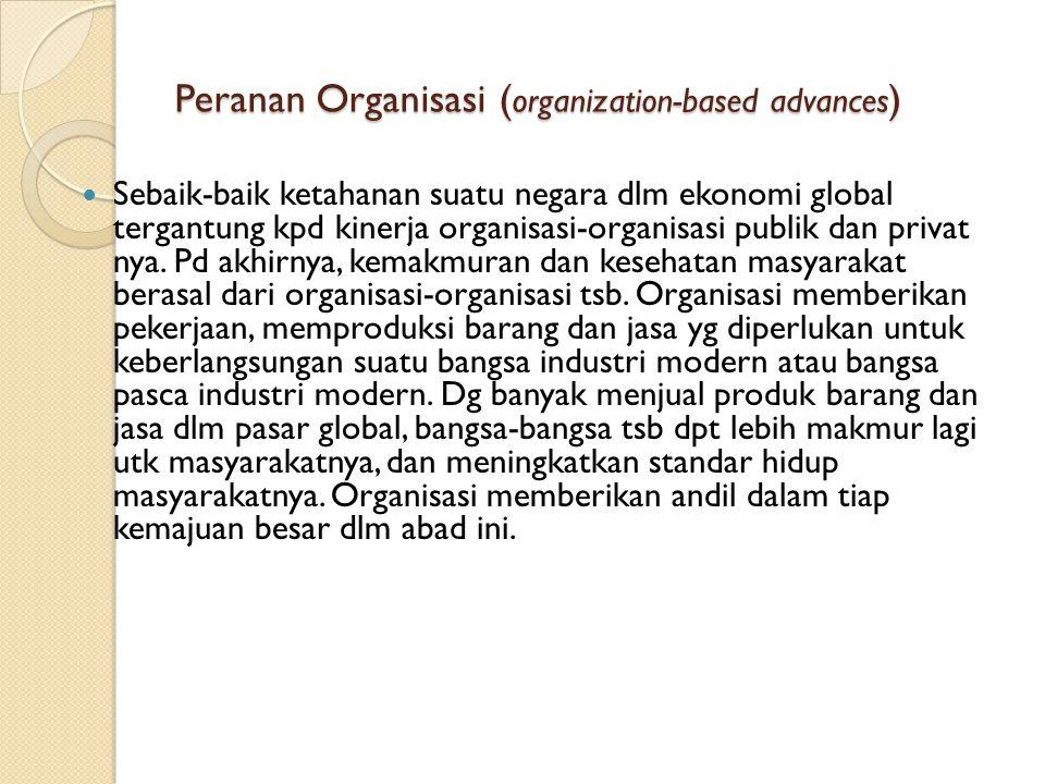 Peranan Organisasi ( organization-based advances ) Sebaik-baik ketahanan suatu negara dlm ekonomi global tergantung kpd kinerja organisasi-organisasi