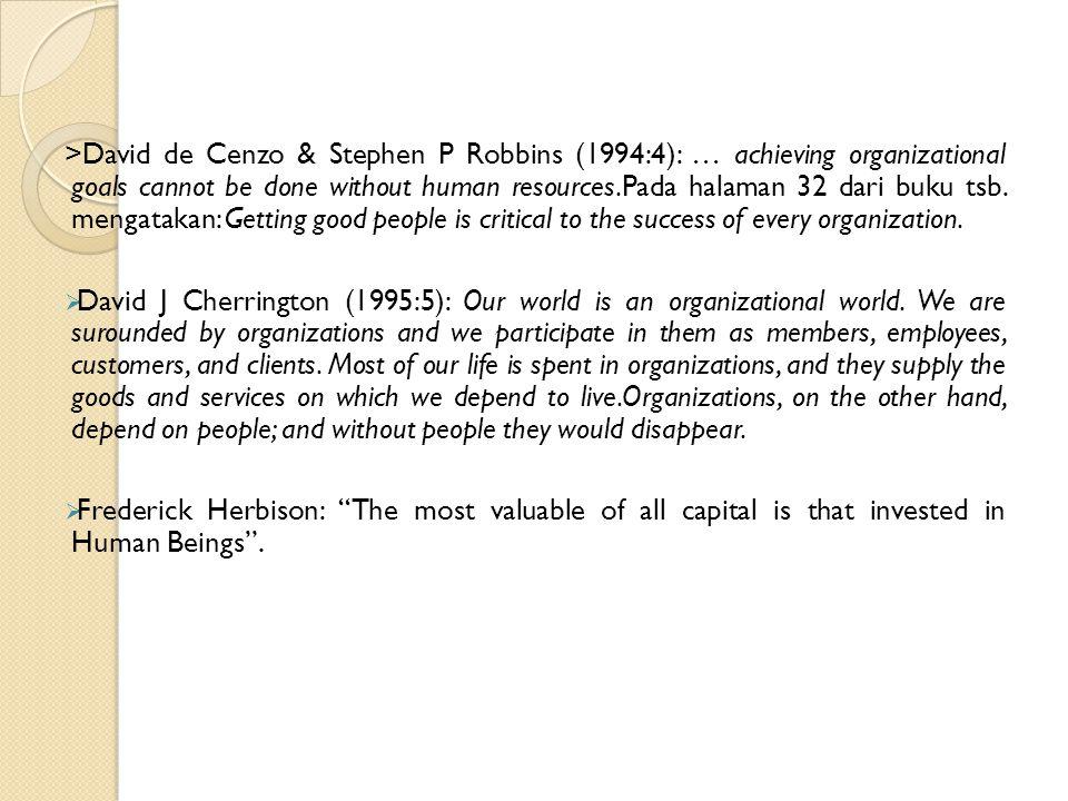 >David de Cenzo & Stephen P Robbins (1994:4): … achieving organizational goals cannot be done without human resources.Pada halaman 32 dari buku tsb. m
