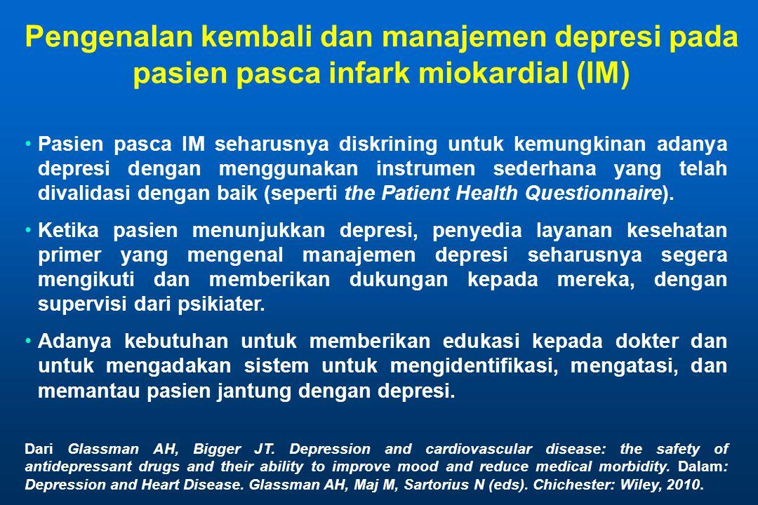 Pengenalan kembali dan manajemen depresi pada pasien pasca infark miokardial (IM) Pasien pasca IM seharusnya diskrining untuk kemungkinan adanya depresi dengan menggunakan instrumen sederhana yang telah divalidasi dengan baik (seperti the Patient Health Questionnaire).