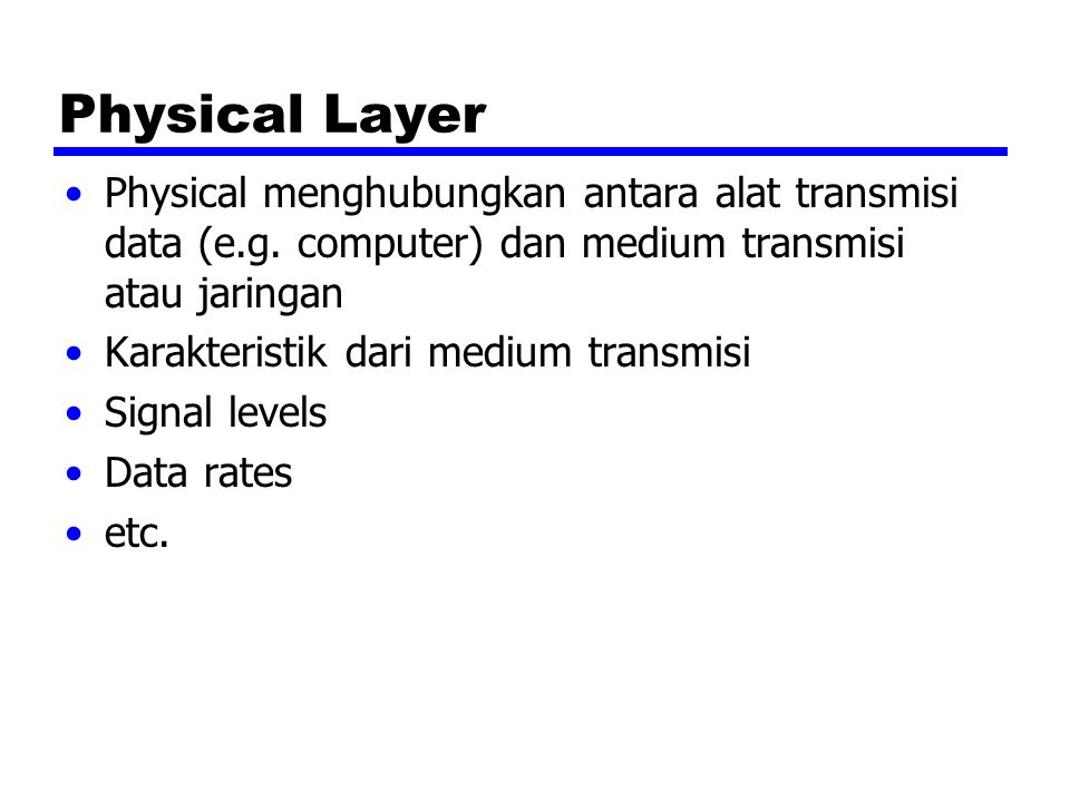 Physical Layer Physical menghubungkan antara alat transmisi data (e.g.