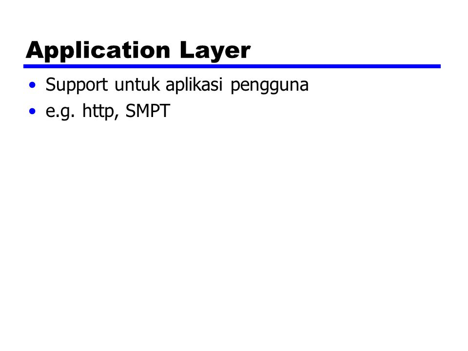 Application Layer Support untuk aplikasi pengguna e.g. http, SMPT
