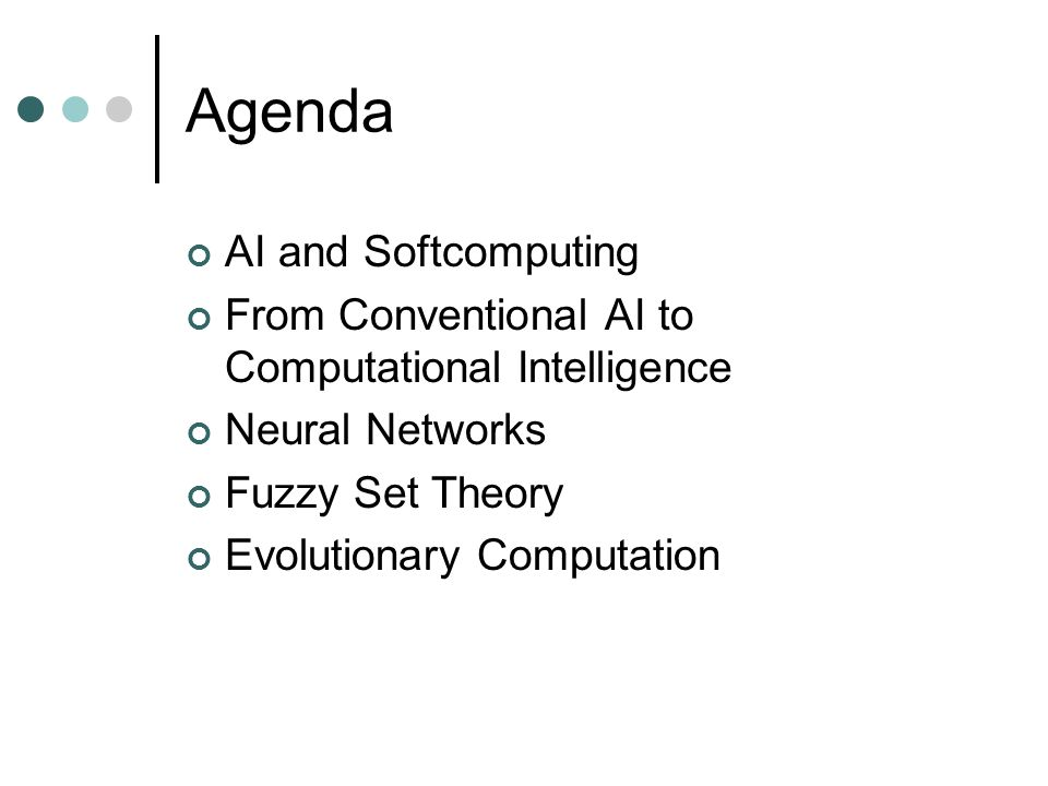 Agenda AI and Softcomputing From Conventional AI to Computational Intelligence Neural Networks Fuzzy Set Theory Evolutionary Computation