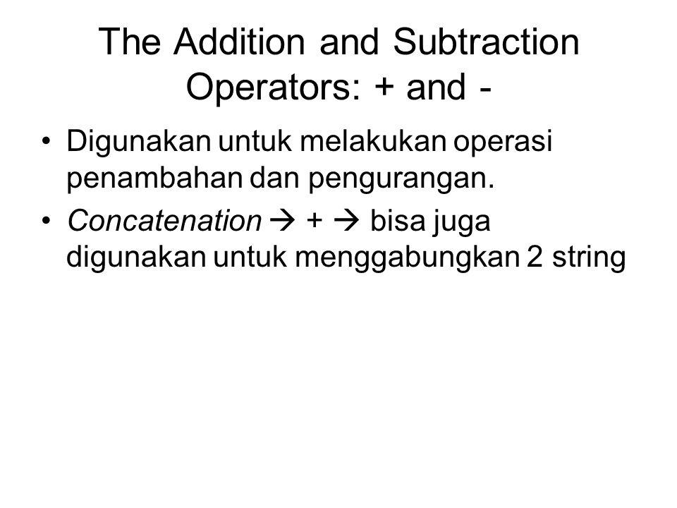 The Addition and Subtraction Operators: + and - Digunakan untuk melakukan operasi penambahan dan pengurangan.