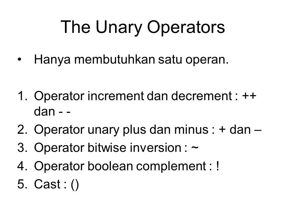 The Unary Operators Hanya membutuhkan satu operan.