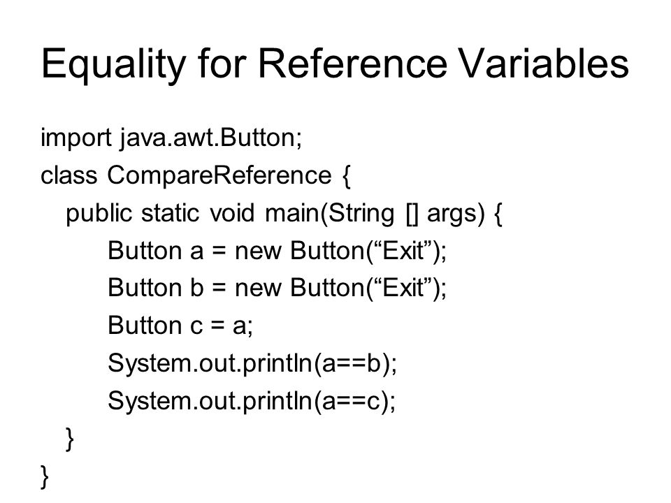 "Equality for Reference Variables import java.awt.Button; class CompareReference { public static void main(String [] args) { Button a = new Button(""Exi"
