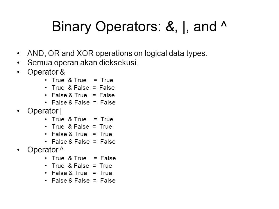 Binary Operators: &, |, and ^ AND, OR and XOR operations on logical data types. Semua operan akan dieksekusi. Operator & True & True = True True & Fal
