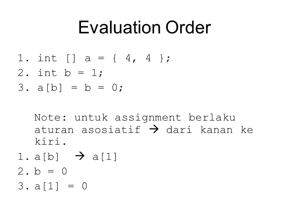 Evaluation Order 1. int [] a = { 4, 4 }; 2. int b = 1; 3.