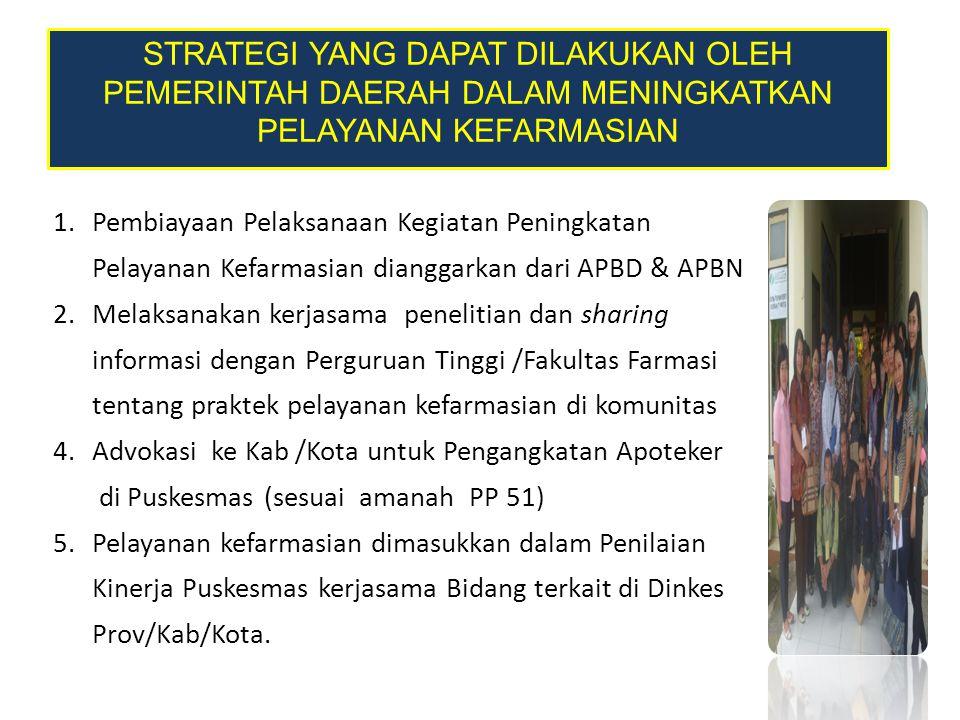 1.Pembiayaan Pelaksanaan Kegiatan Peningkatan Pelayanan Kefarmasian dianggarkan dari APBD & APBN 2.Melaksanakan kerjasama penelitian dan sharing infor