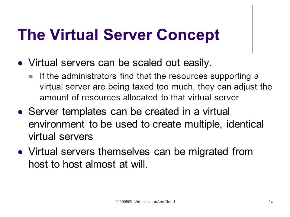 20090909_VirtualizationAndCloud14 The Virtual Server Concept Virtual servers can be scaled out easily. If the administrators find that the resources s