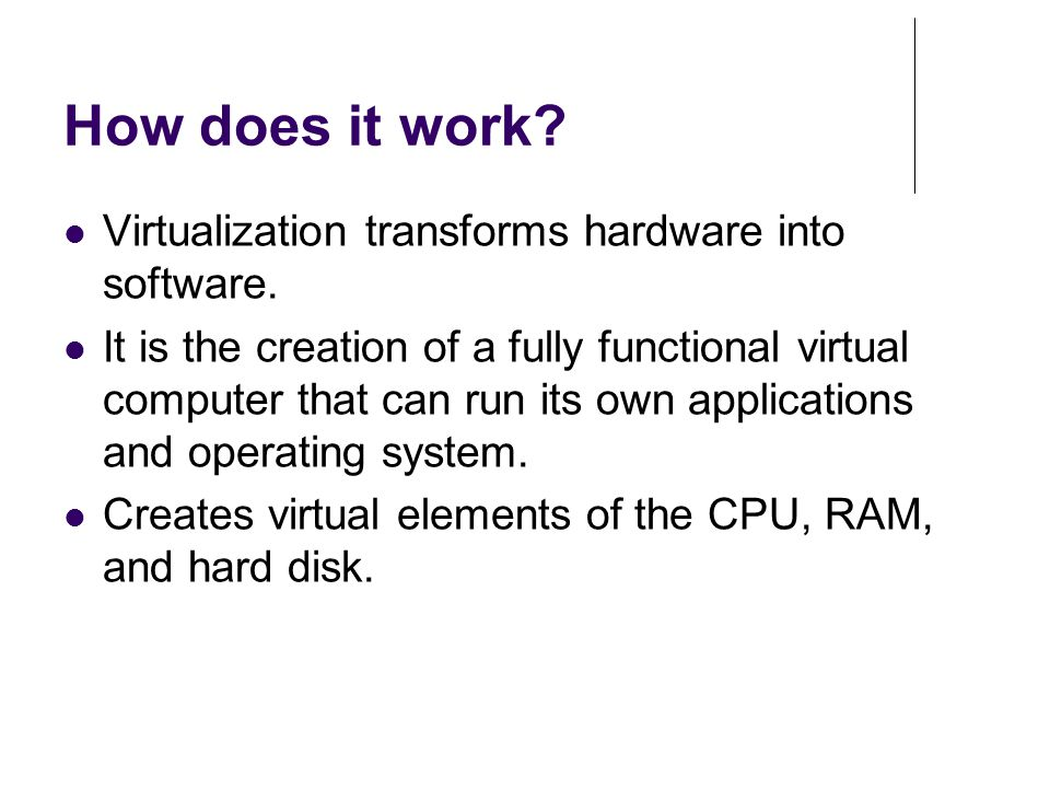 How does it work.Virtualization transforms hardware into software.
