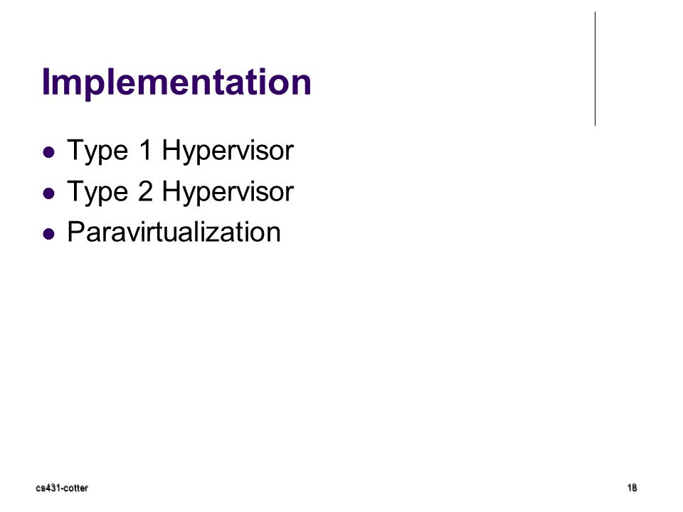 cs431-cotter18 Implementation Type 1 Hypervisor Type 2 Hypervisor Paravirtualization