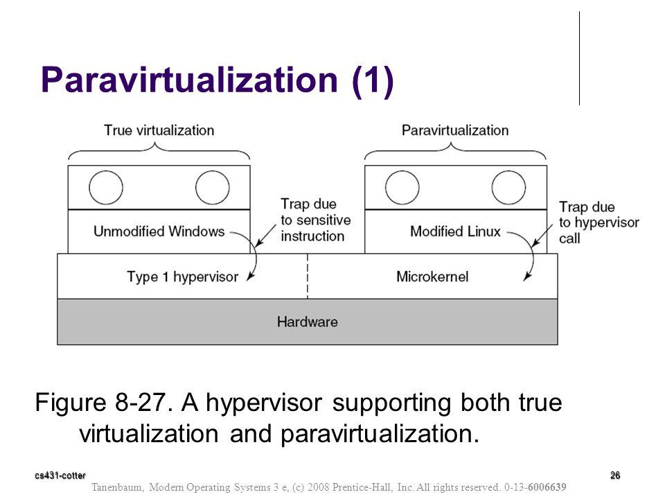 cs431-cotter26 Figure 8-27. A hypervisor supporting both true virtualization and paravirtualization. Paravirtualization (1) Tanenbaum, Modern Operatin