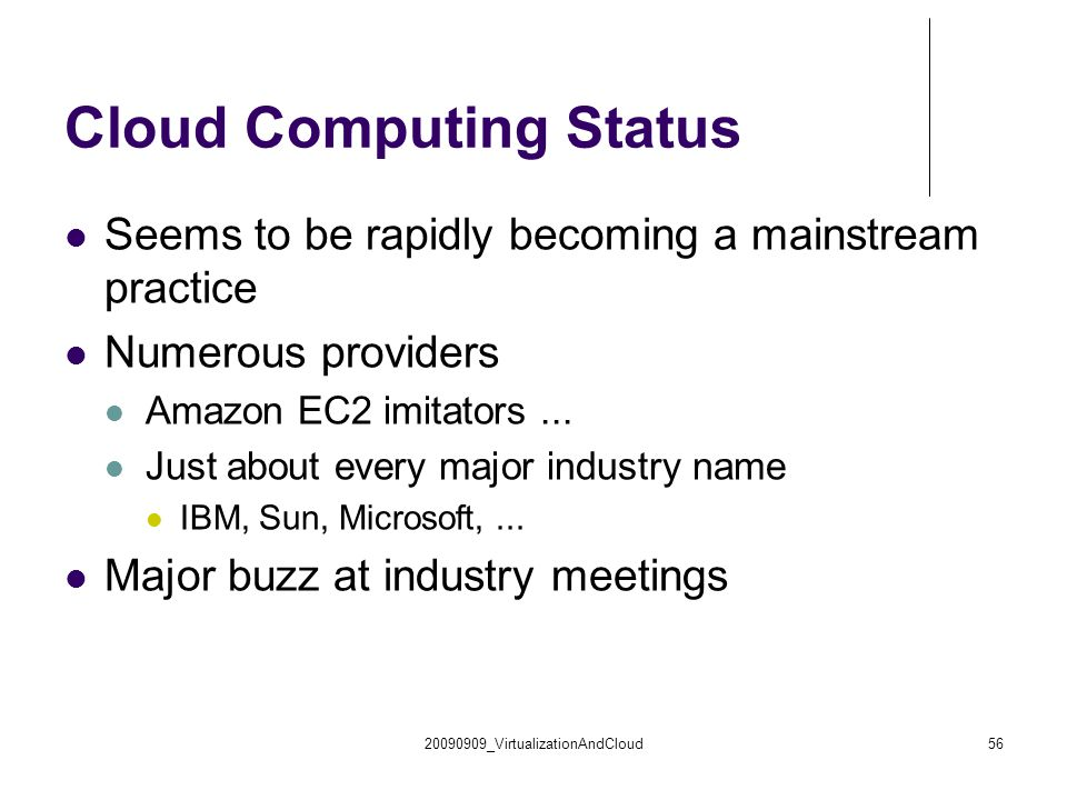 Cloud Computing Status Seems to be rapidly becoming a mainstream practice Numerous providers Amazon EC2 imitators...