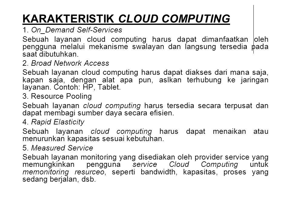 KARAKTERISTIK CLOUD COMPUTING 1. On_Demand Self-Services Sebuah layanan cloud computing harus dapat dimanfaatkan oleh pengguna melalui mekanisme swala