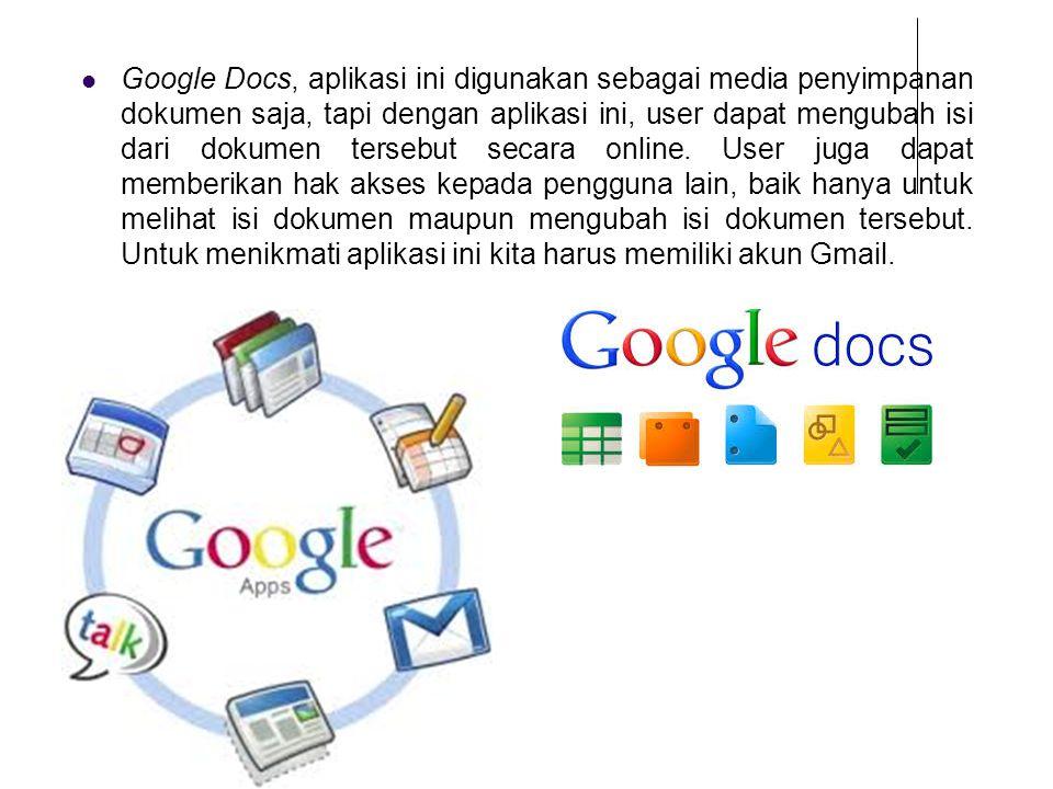 Google Docs, aplikasi ini digunakan sebagai media penyimpanan dokumen saja, tapi dengan aplikasi ini, user dapat mengubah isi dari dokumen tersebut secara online.