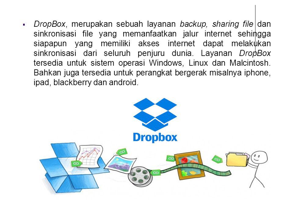  DropBox, merupakan sebuah layanan backup, sharing file dan sinkronisasi file yang memanfaatkan jalur internet sehingga siapapun yang memiliki akses