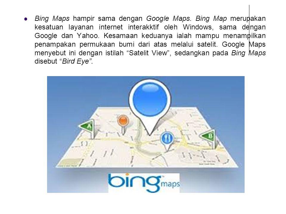 Bing Maps hampir sama dengan Google Maps. Bing Map merupakan kesatuan layanan internet interakktif oleh Windows, sama dengan Google dan Yahoo. Kesamaa