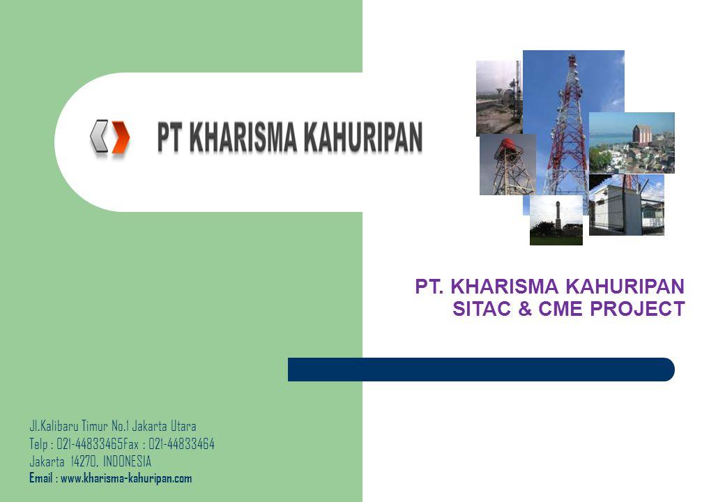 PT. KHARISMA KAHURIPAN SITAC & CME PROJECT Jl.Kalibaru Timur No.1 Jakarta Utara Telp : 021-44833465Fax : 021-44833464 Jakarta 14270, INDONESIA Email :
