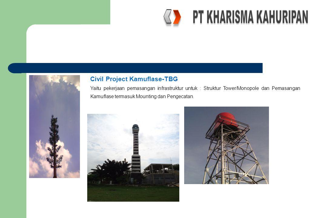 Civil Project Kamuflase-TBG Yaitu pekerjaan pemasangan infrastruktur untuk : Struktur Tower/Monopole dan Pemasangan Kamuflase termasuk Mounting dan Pe