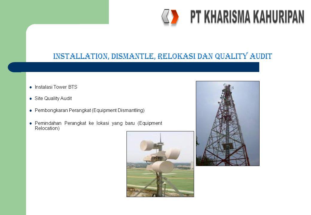 Installation, Dismantle, Relokasi dan Quality Audit Instalasi Tower BTS Site Quality Audit Pembongkaran Perangkat (Equipment Dismantling) Pemindahan P